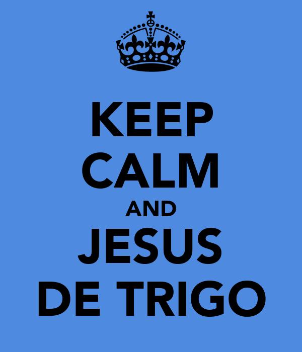 KEEP CALM AND JESUS DE TRIGO