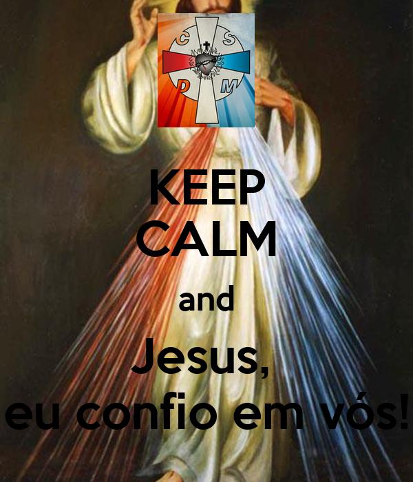 KEEP CALM and Jesus,  eu confio em vós!