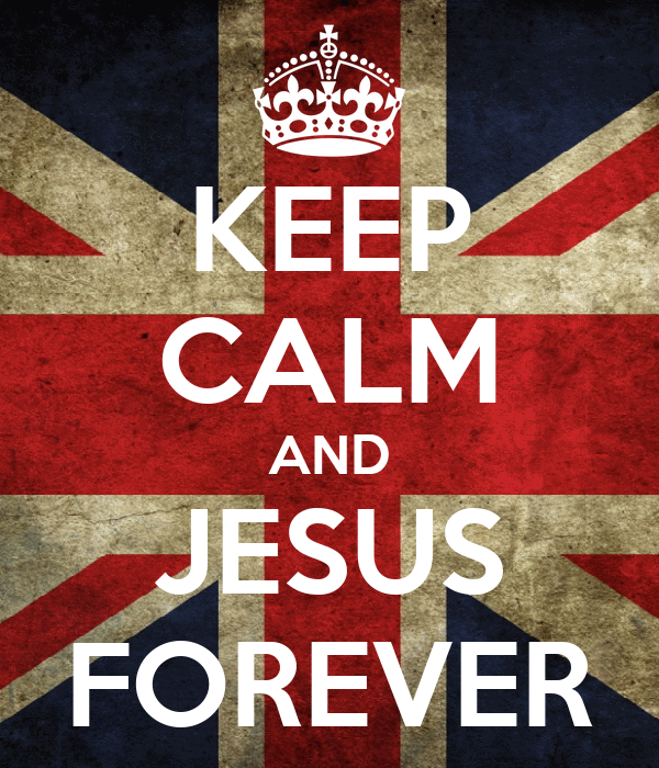 KEEP CALM AND JESUS FOREVER