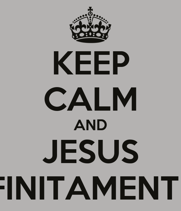 KEEP CALM AND JESUS INFINITAMENTE +