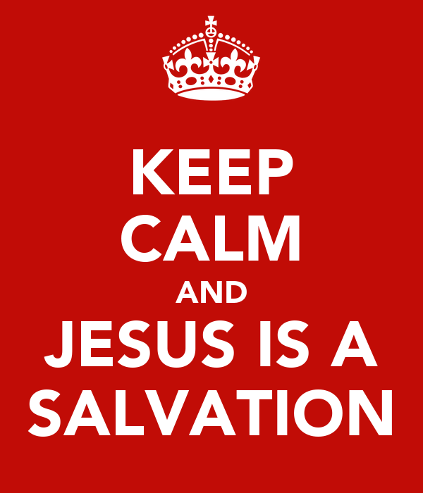 KEEP CALM AND JESUS IS A SALVATION