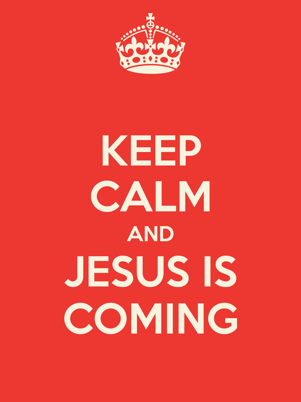 KEEP CALM AND JESUS IS COMING