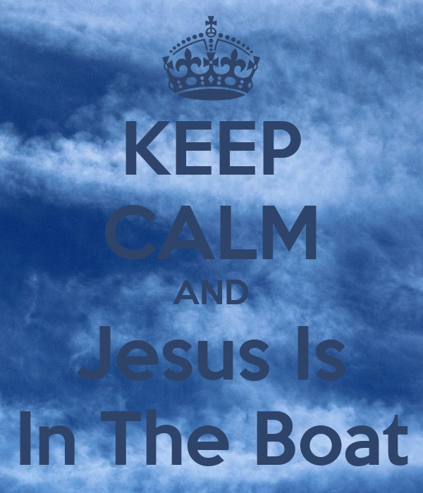 KEEP CALM AND Jesus Is In The Boat