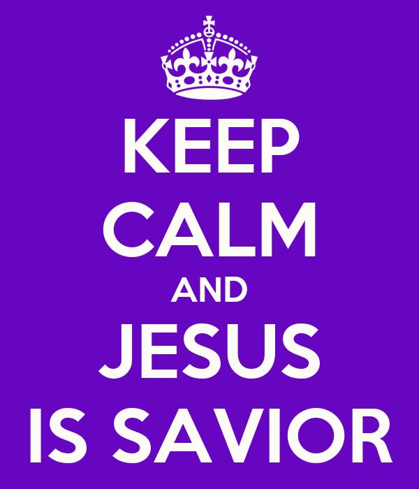 KEEP CALM AND JESUS IS SAVIOR