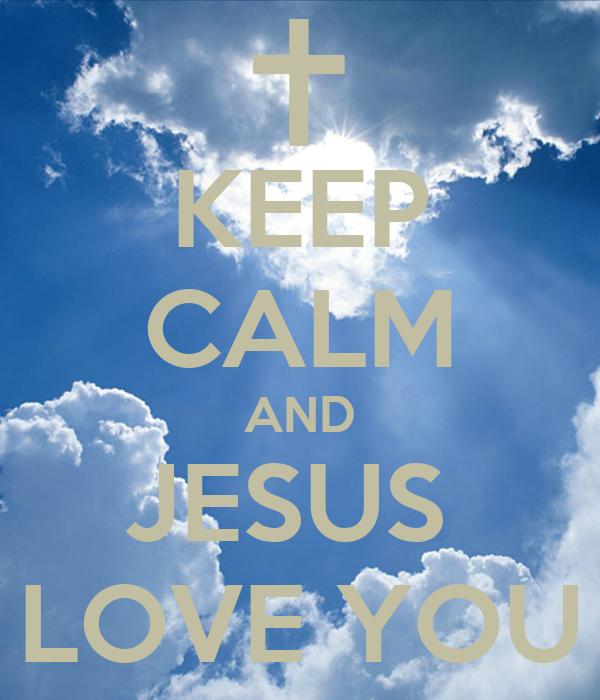 KEEP CALM AND JESUS  LOVE YOU