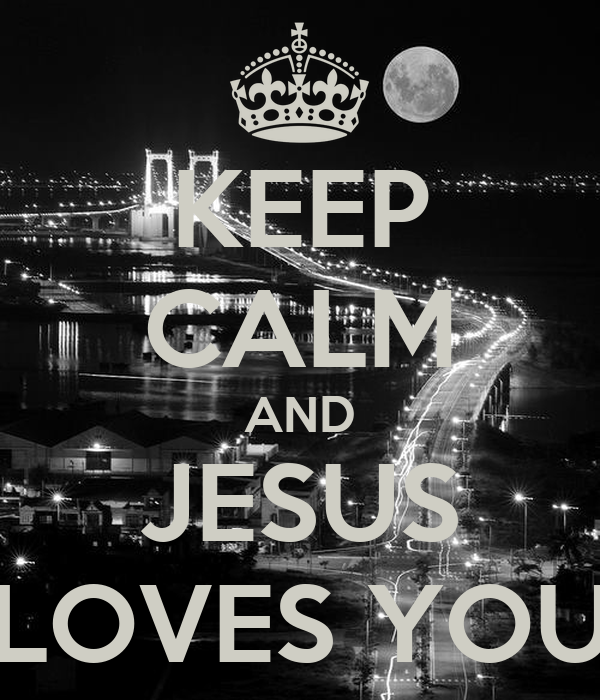 KEEP CALM AND JESUS LOVES YOU