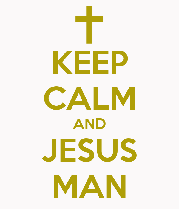 KEEP CALM AND JESUS MAN