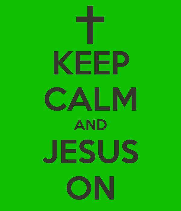 KEEP CALM AND JESUS ON