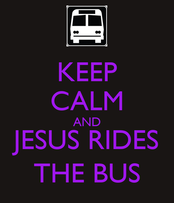 KEEP CALM AND JESUS RIDES THE BUS