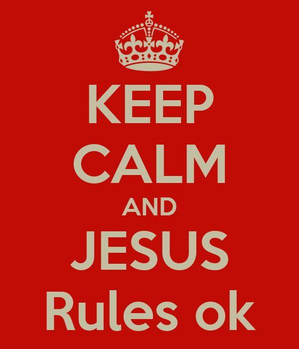 KEEP CALM AND JESUS Rules ok