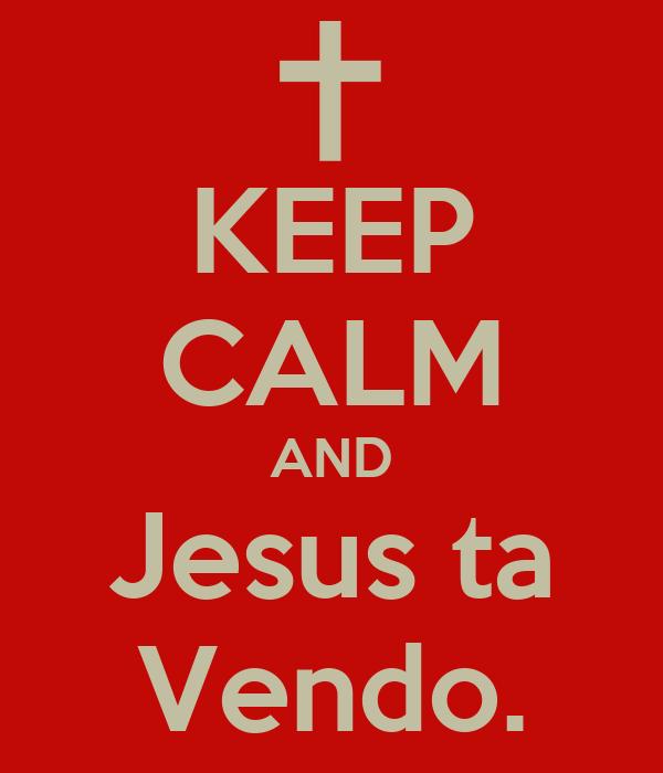 KEEP CALM AND Jesus ta Vendo.