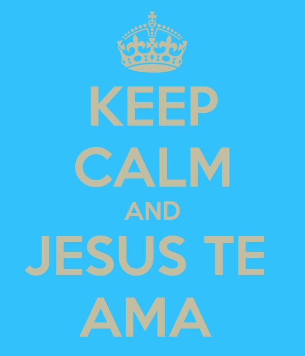 KEEP CALM AND JESUS TE  AMA