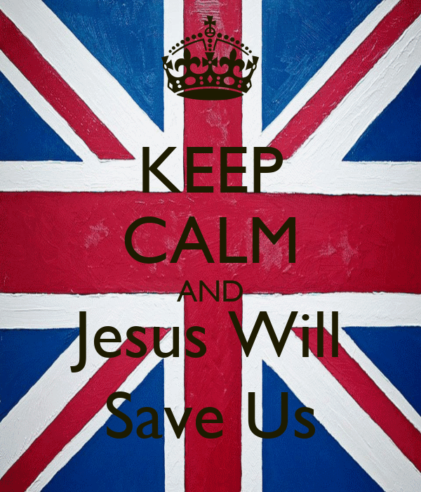 KEEP CALM AND Jesus Will Save Us