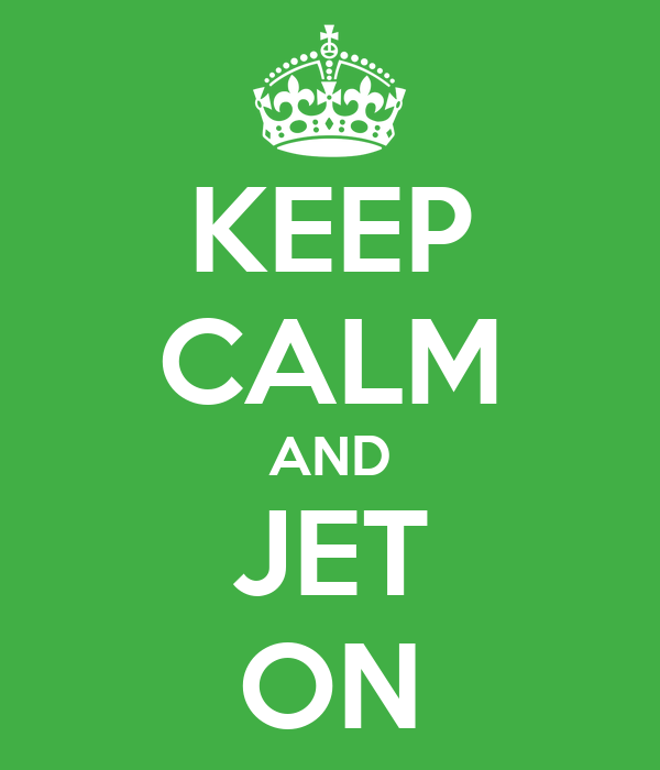 KEEP CALM AND JET ON