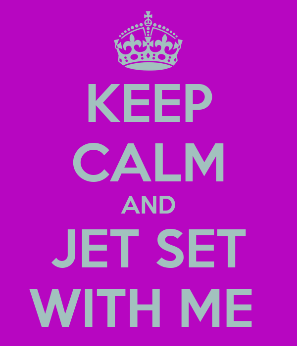 KEEP CALM AND JET SET WITH ME