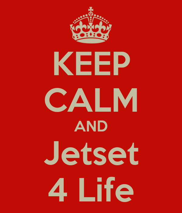 KEEP CALM AND Jetset 4 Life