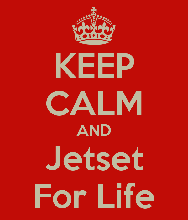 KEEP CALM AND Jetset For Life