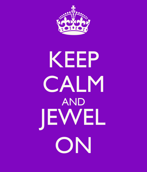 KEEP CALM AND JEWEL ON