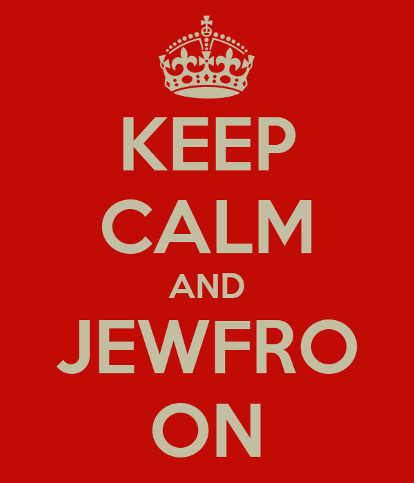KEEP CALM AND JEWFRO ON