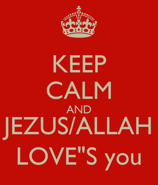 "KEEP CALM AND JEZUS/ALLAH LOVE""S you"