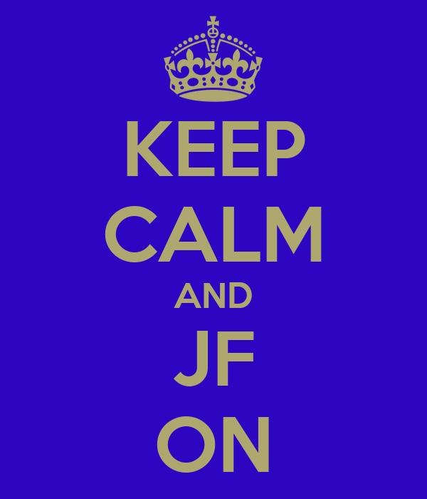 KEEP CALM AND JF ON