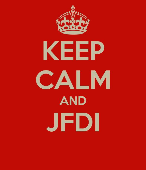 KEEP CALM AND JFDI