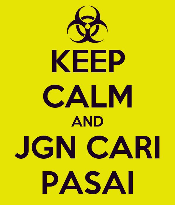 KEEP CALM AND JGN CARI PASAI