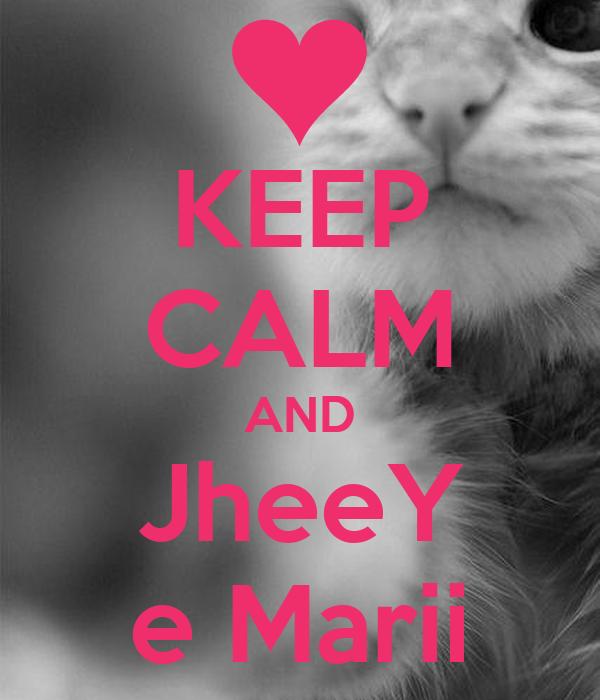 KEEP CALM AND JheeY e Marii