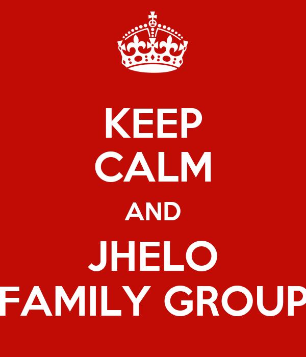 KEEP CALM AND JHELO FAMILY GROUP
