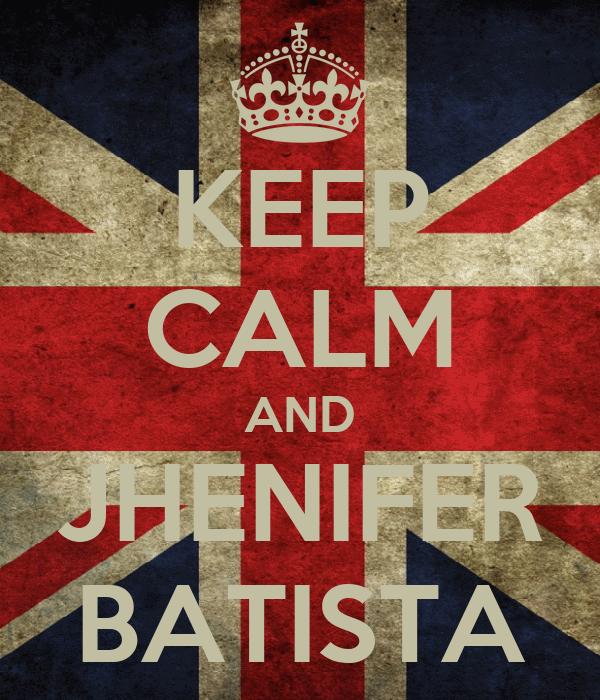 KEEP CALM AND JHENIFER BATISTA