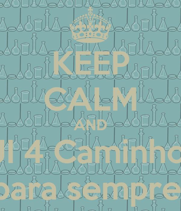 KEEP CALM AND  JI 4 Caminhos para sempre!