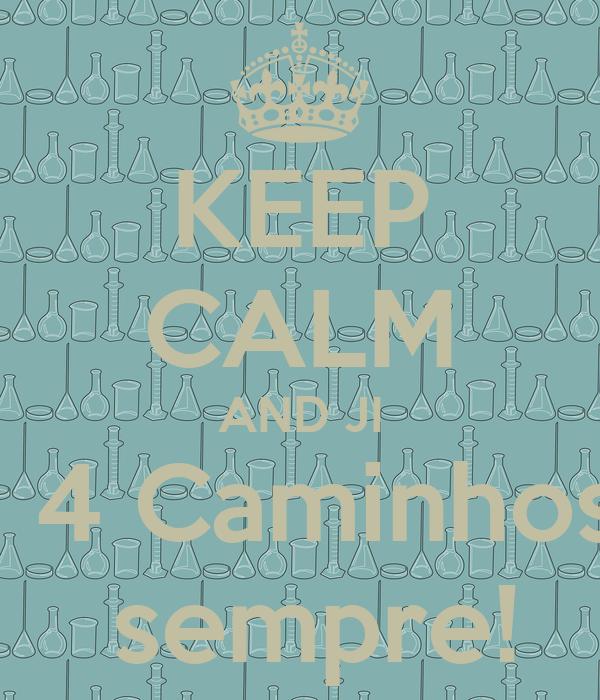 KEEP CALM AND JI   4 Caminhos  sempre!