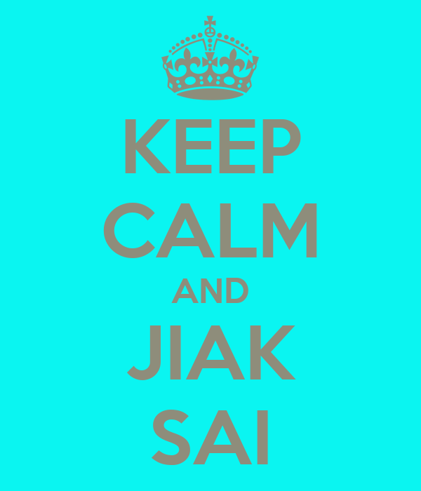 KEEP CALM AND JIAK SAI