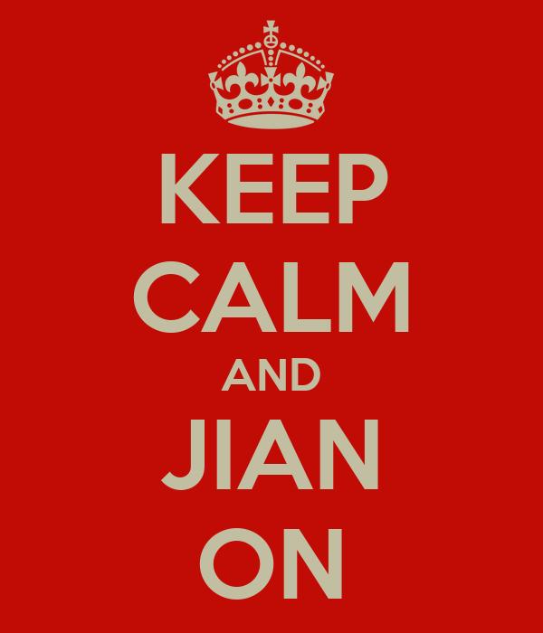 KEEP CALM AND JIAN ON