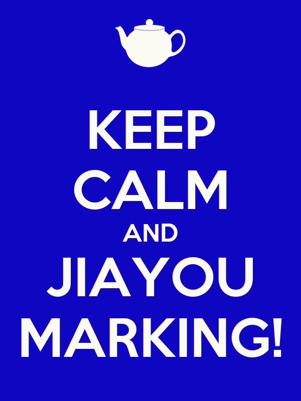 KEEP CALM AND JIAYOU MARKING!