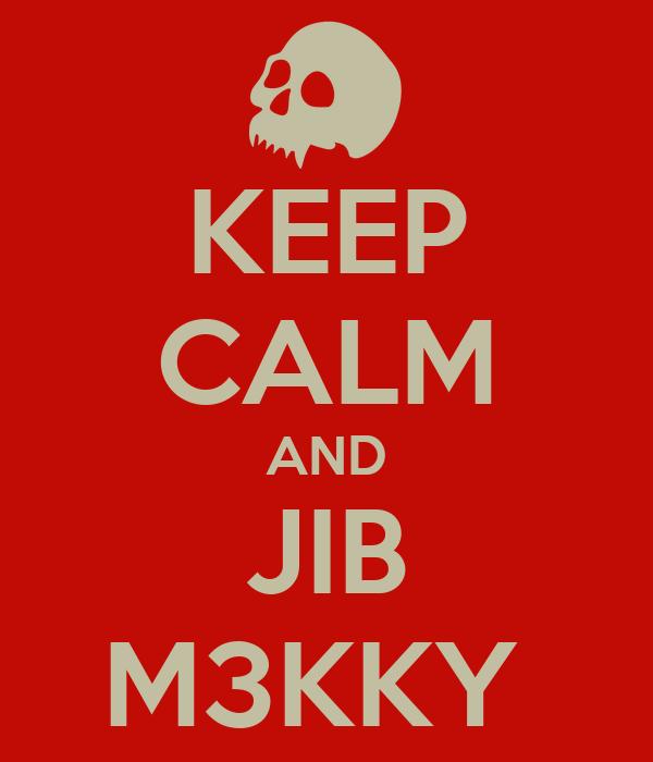 KEEP CALM AND JIB M3KKY