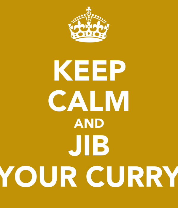 KEEP CALM AND JIB YOUR CURRY