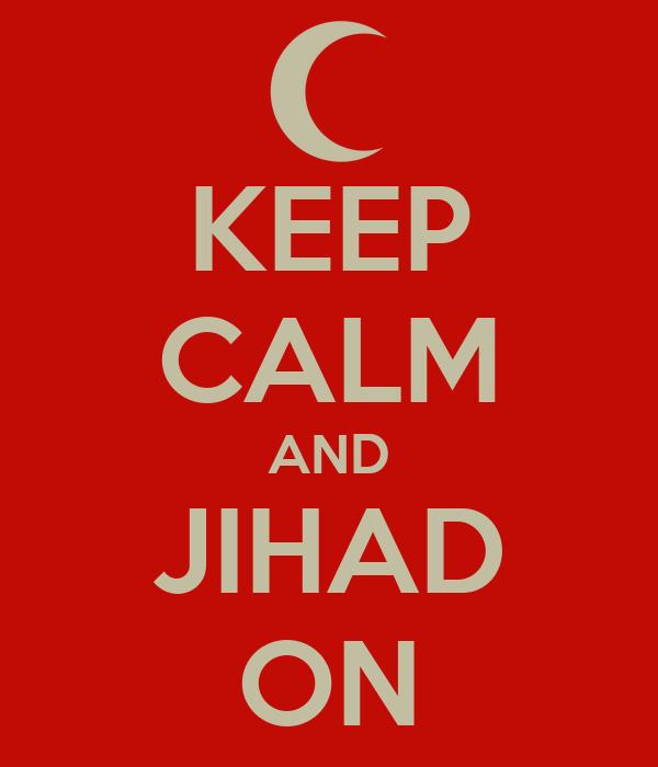 KEEP CALM AND JIHAD ON