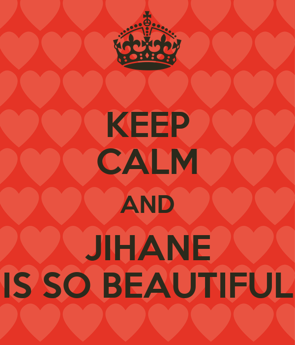 KEEP CALM AND JIHANE IS SO BEAUTIFUL