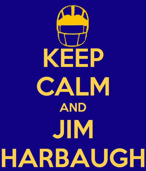 KEEP CALM AND JIM HARBAUGH