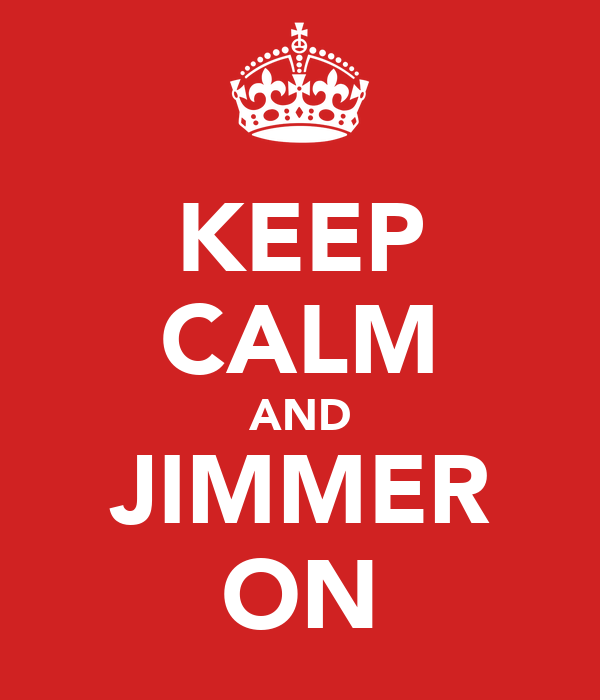 KEEP CALM AND JIMMER ON