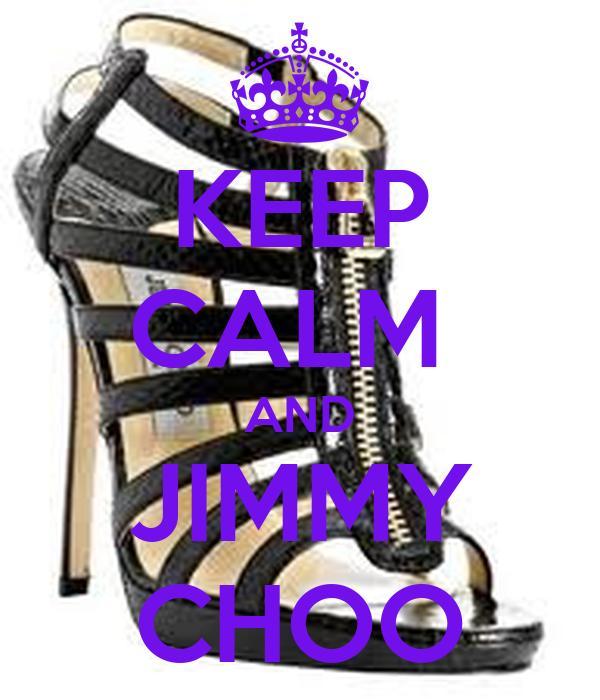 KEEP CALM  AND JIMMY CHOO
