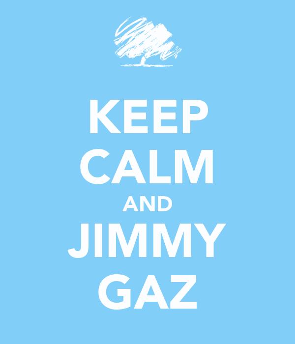 KEEP CALM AND JIMMY GAZ