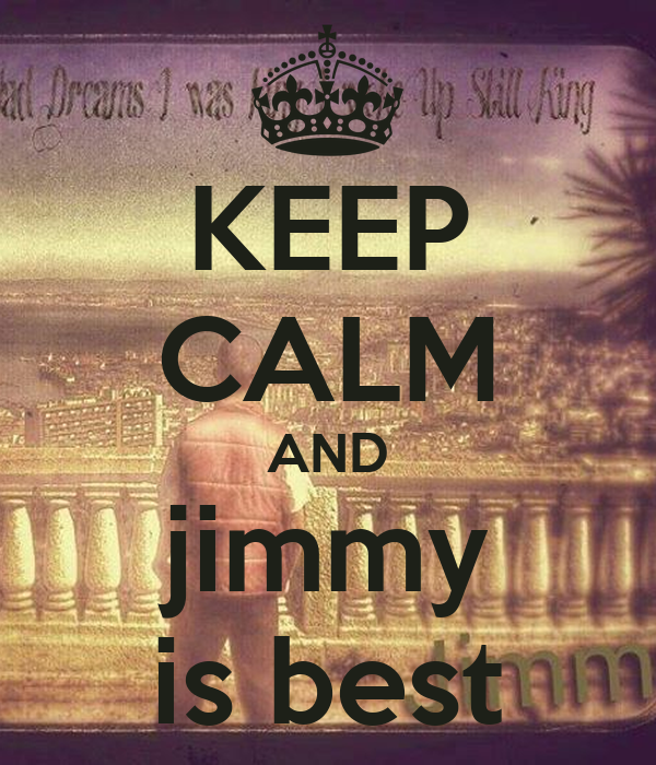 KEEP CALM AND jimmy is best