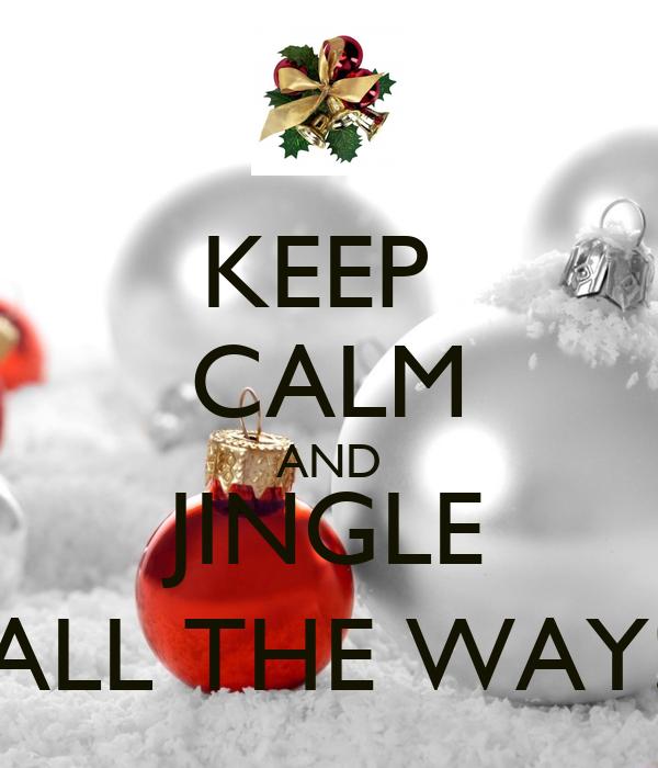 KEEP  CALM AND JINGLE ALL THE WAY!