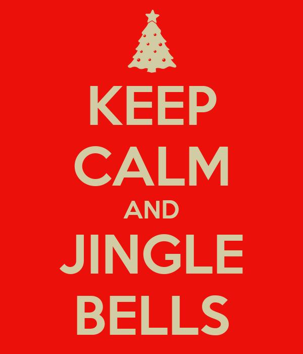 KEEP CALM AND JINGLE BELLS