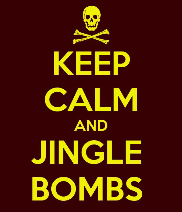 KEEP CALM AND JINGLE  BOMBS