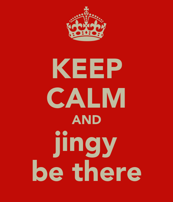 KEEP CALM AND jingy be there