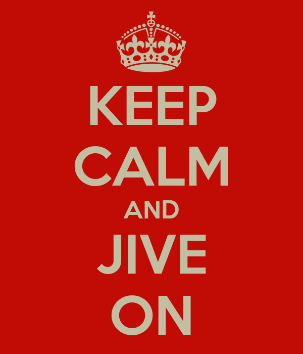 KEEP CALM AND JIVE ON