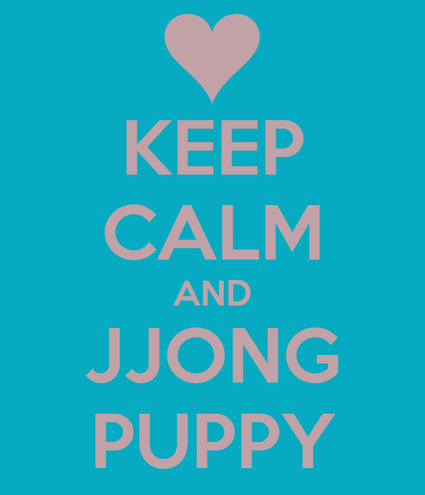 KEEP CALM AND JJONG PUPPY